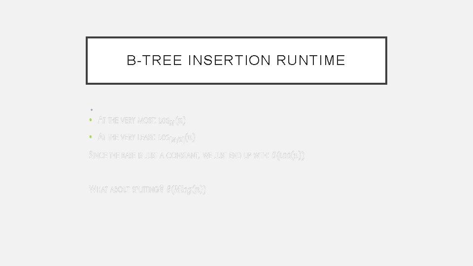 B-TREE INSERTION RUNTIME •