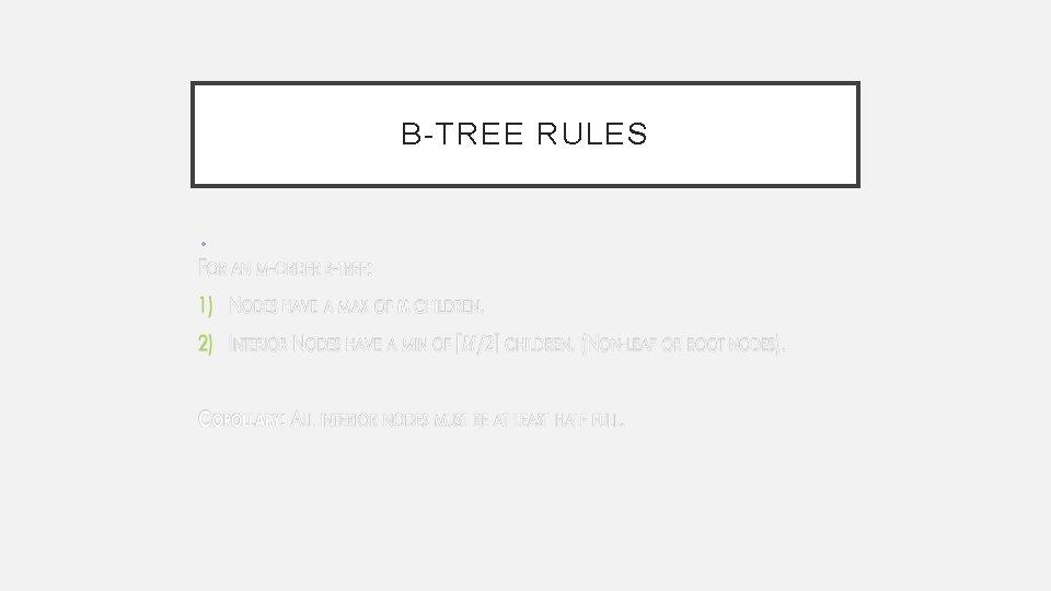 B-TREE RULES •