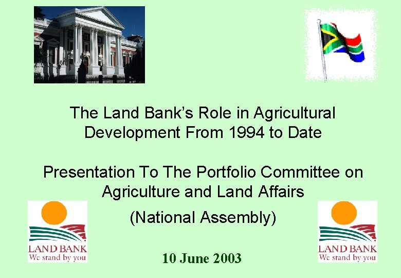 The Land Bank's Role in Agricultural Development From 1994 to Date Presentation To The