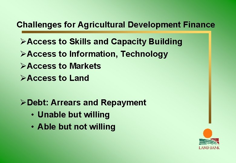Challenges for Agricultural Development Finance ØAccess to Skills and Capacity Building ØAccess to Information,