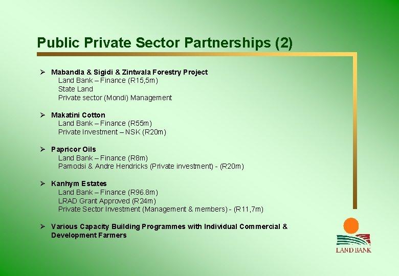 Public Private Sector Partnerships (2) Ø Mabandla & Sigidi & Zintwala Forestry Project Land