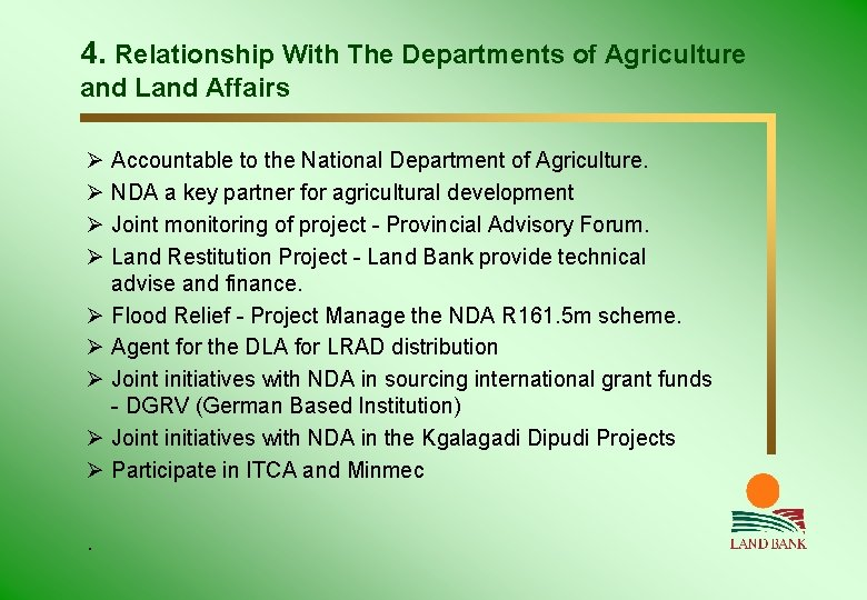 4. Relationship With The Departments of Agriculture and Land Affairs Ø Accountable to the