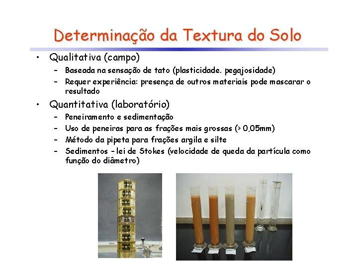 Determinação da Textura do Solo • Qualitativa (campo) – Baseada na sensação de tato