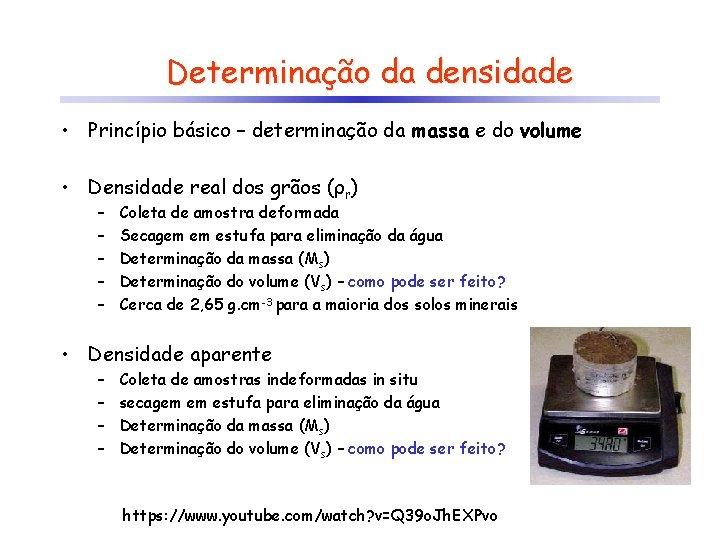Determinação da densidade • Princípio básico – determinação da massa e do volume •
