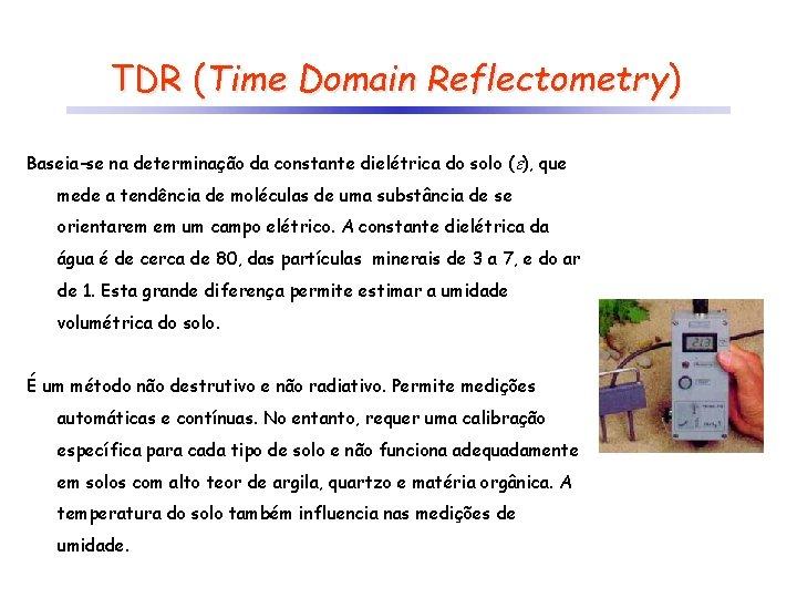 TDR (Time Domain Reflectometry) Baseia-se na determinação da constante dielétrica do solo ( ),