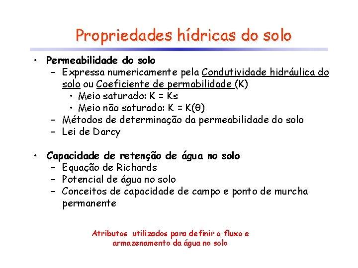 Propriedades hídricas do solo • Permeabilidade do solo – Expressa numericamente pela Condutividade hidráulica