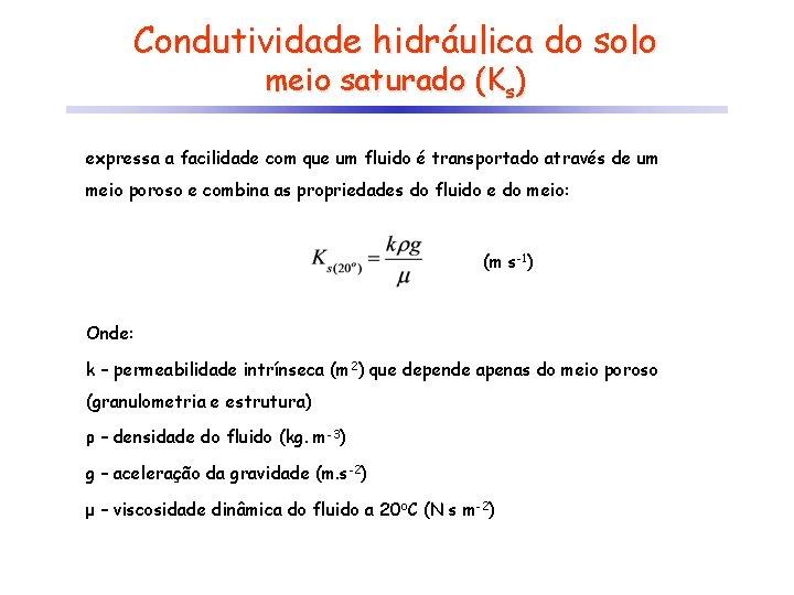 Condutividade hidráulica do solo meio saturado (Ks) expressa a facilidade com que um fluido