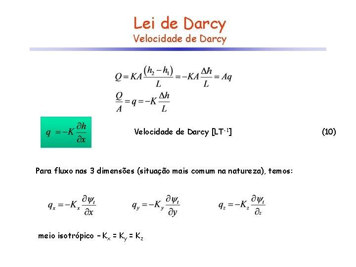 Lei de Darcy Velocidade de Darcy [LT-1] Para fluxo nas 3 dimensões (situação mais