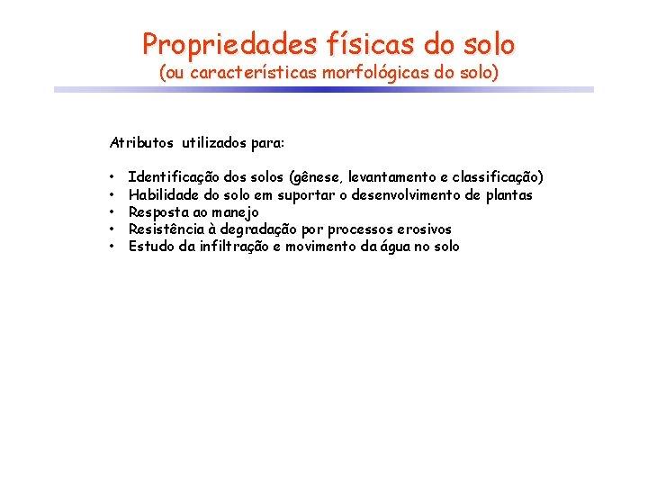 Propriedades físicas do solo (ou características morfológicas do solo) Atributos utilizados para: • •