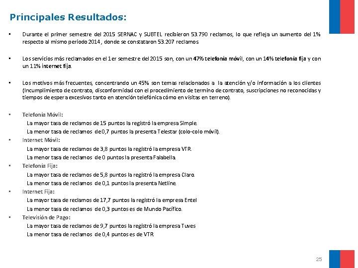 Principales Resultados: • Durante el primer semestre del 2015 SERNAC y SUBTEL recibieron 53.