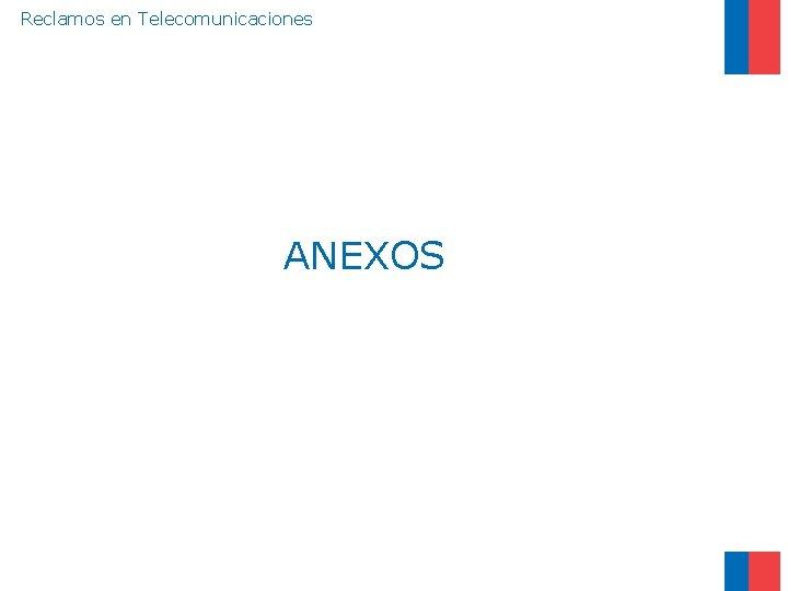 Reclamos en Telecomunicaciones ANEXOS