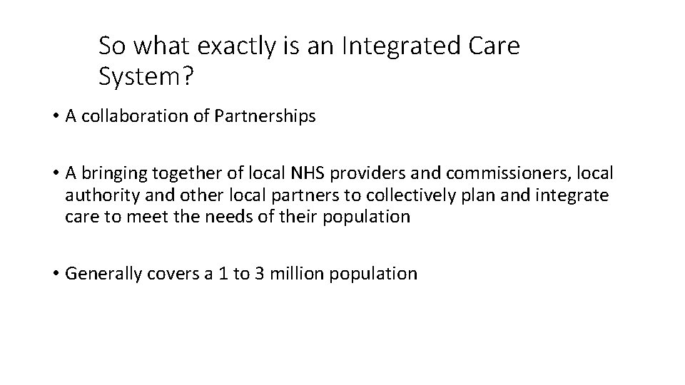 So what exactly is an Integrated Care System? • A collaboration of Partnerships •