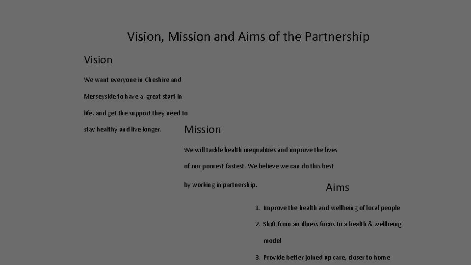 Vision, Mission and Aims of the Partnership Vision We want everyone in Cheshire and