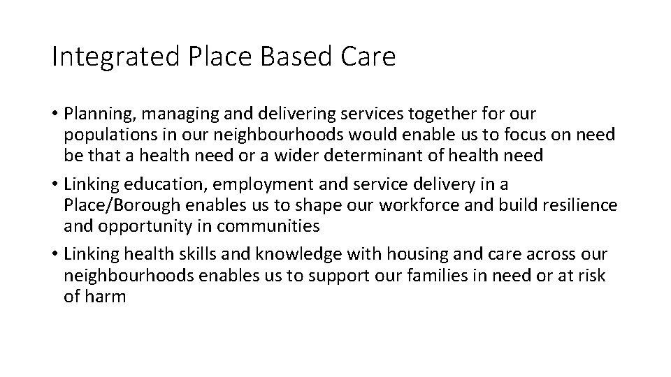 Integrated Place Based Care • Planning, managing and delivering services together for our populations
