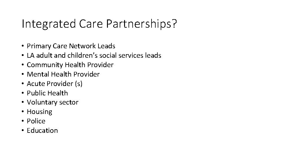 Integrated Care Partnerships? • • • Primary Care Network Leads LA adult and children's