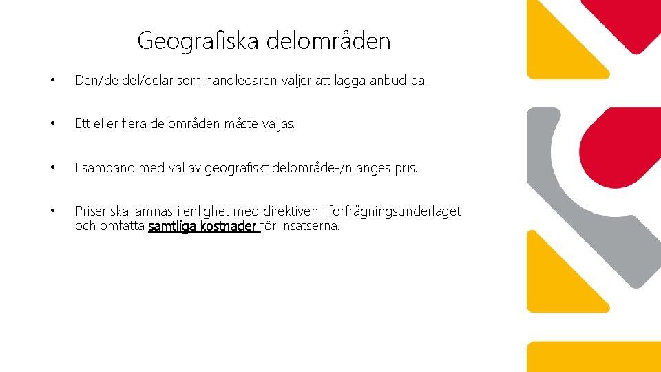 Geografiska delområden • Den/de del/delar som handledaren väljer att lägga anbud på. • Ett