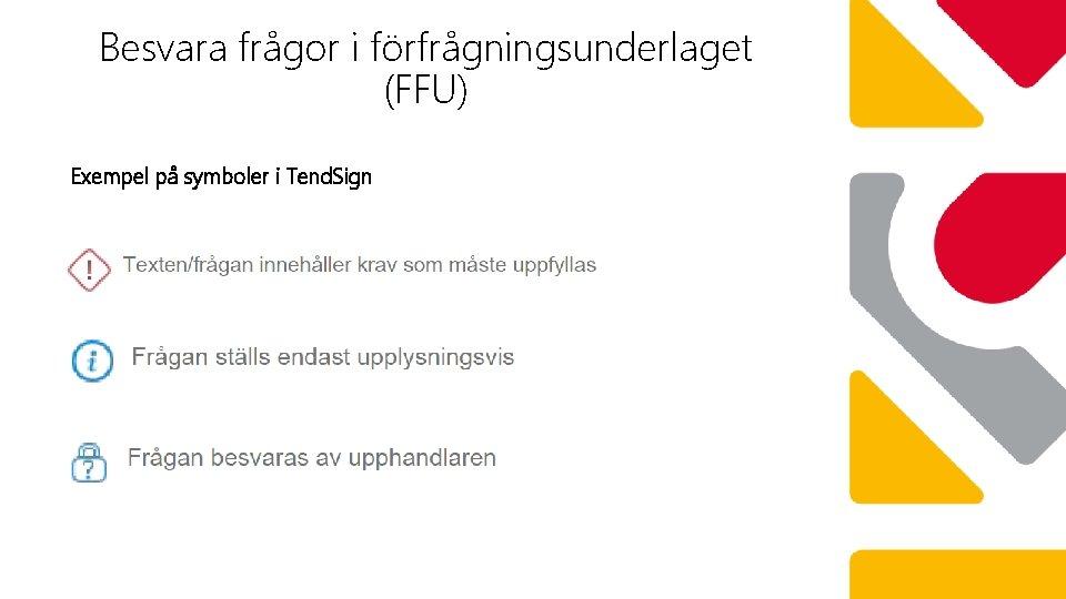 Besvara frågor i förfrågningsunderlaget (FFU) Exempel på symboler i Tend. Sign