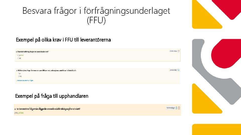 Besvara frågor i förfrågningsunderlaget (FFU) Exempel på olika krav i FFU till leverantörerna Exempel