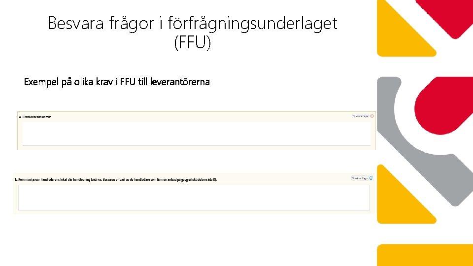 Besvara frågor i förfrågningsunderlaget (FFU) Exempel på olika krav i FFU till leverantörerna
