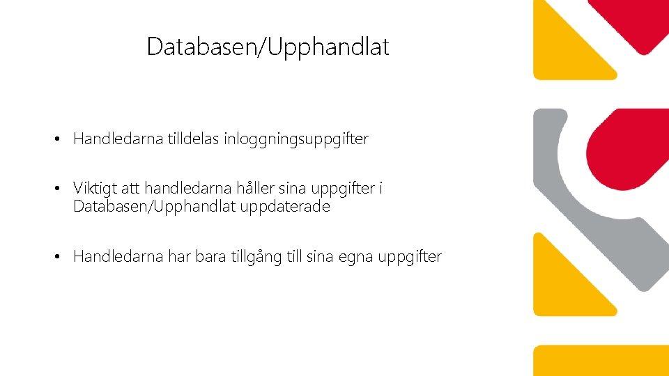 Databasen/Upphandlat • Handledarna tilldelas inloggningsuppgifter • Viktigt att handledarna håller sina uppgifter i Databasen/Upphandlat