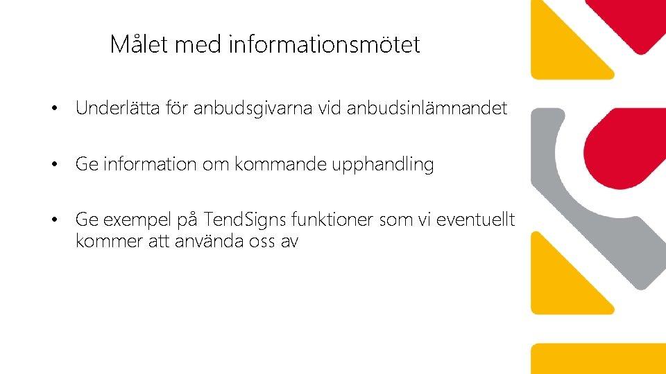 Målet med informationsmötet • Underlätta för anbudsgivarna vid anbudsinlämnandet • Ge information om kommande