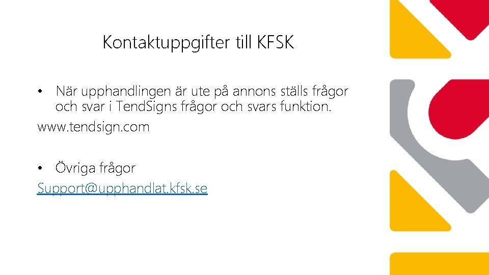 Kontaktuppgifter till KFSK • När upphandlingen är ute på annons ställs frågor och svar