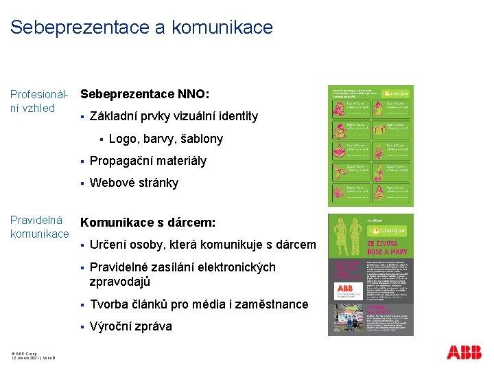 Sebeprezentace a komunikace Profesionální vzhled Sebeprezentace NNO: § Základní prvky vizuální identity § Pravidelná