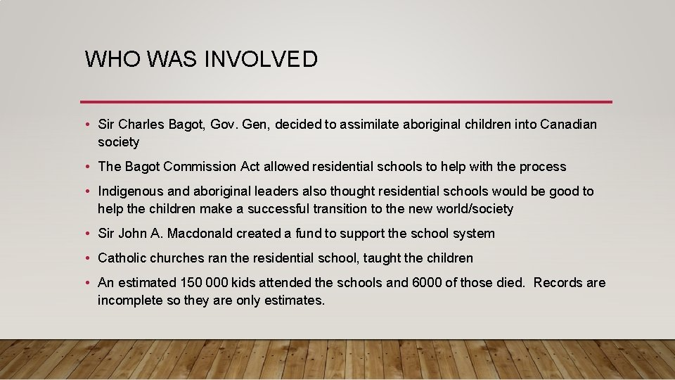 WHO WAS INVOLVED • Sir Charles Bagot, Gov. Gen, decided to assimilate aboriginal children