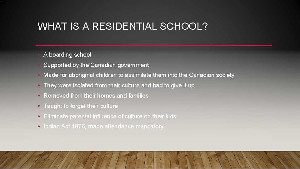 WHAT IS A RESIDENTIAL SCHOOL? • A boarding school • Supported by the Canadian