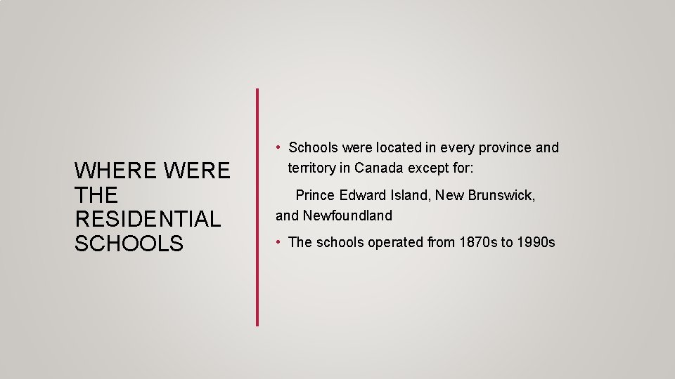 WHERE WERE THE RESIDENTIAL SCHOOLS • Schools were located in every province and territory