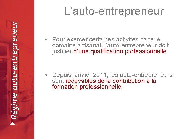 4 Régime auto-entrepreneur L'auto-entrepreneur Février 2008 • Pour exercer certaines activités dans le domaine