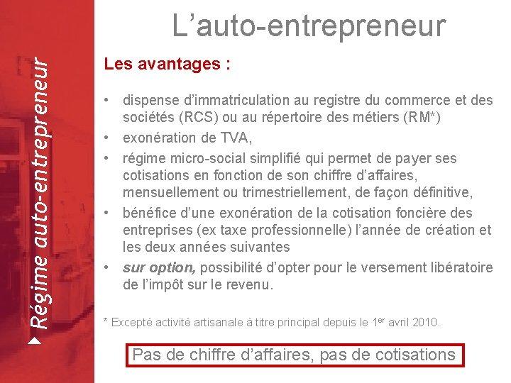 4 Régime auto-entrepreneur L'auto-entrepreneur Février 2008 Les avantages : • dispense d'immatriculation au registre
