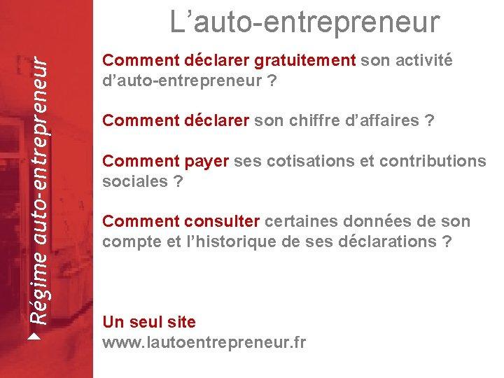 4 Régime auto-entrepreneur L'auto-entrepreneur Février 2008 Comment déclarer gratuitement son activité d'auto-entrepreneur ? Comment