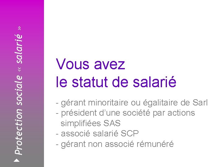 4 Protection sociale « salarié » Février 2008 Vous avez le statut de salarié