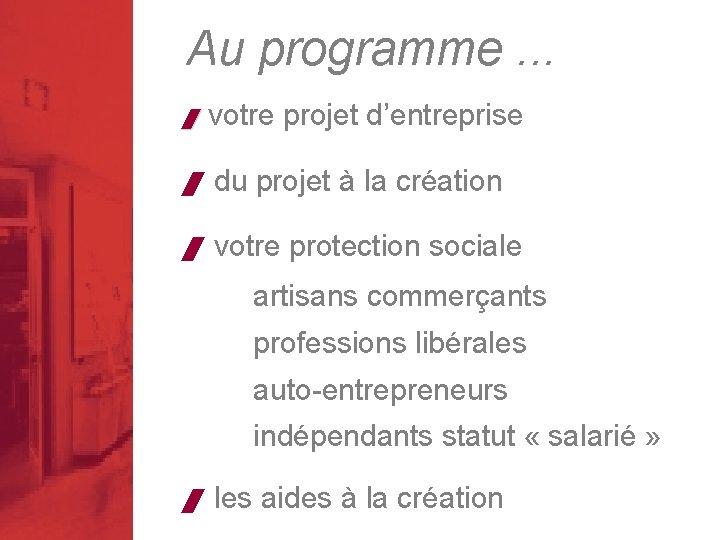 Au programme. . . / votre projet d'entreprise / du projet à la création