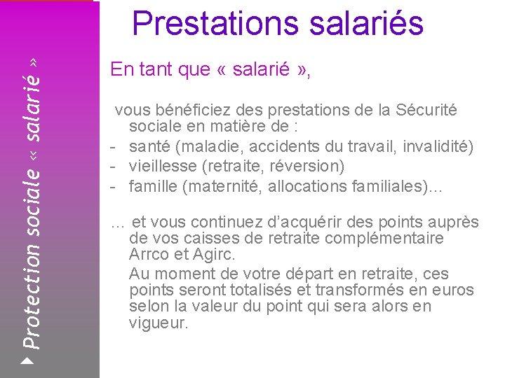 4 Protection sociale « salarié » Prestations salariés Février 2008 En tant que «