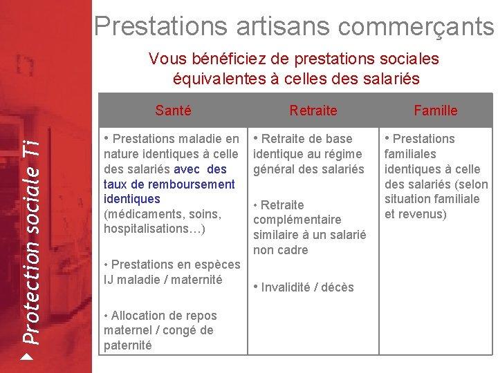 Prestations artisans commerçants Vous bénéficiez de prestations sociales équivalentes à celles des salariés 4