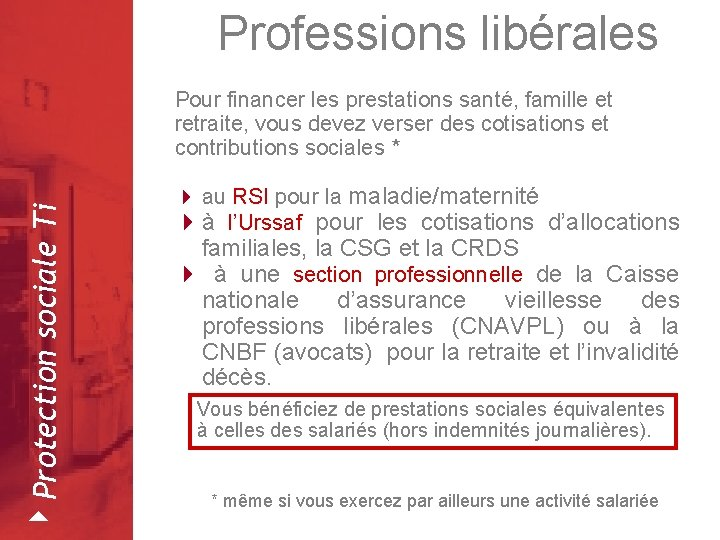 Professions libérales 4 Protection sociale Ti Pour financer les prestations santé, famille et retraite,