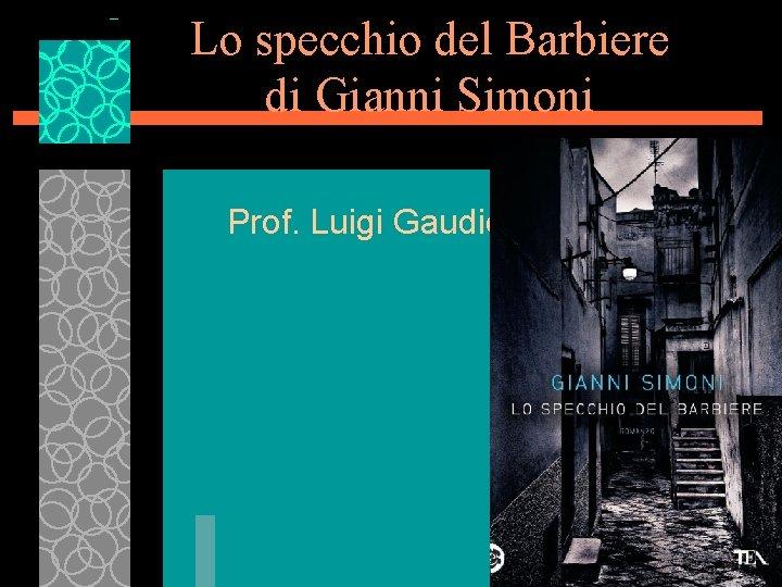 Lo specchio del Barbiere di Gianni Simoni Prof. Luigi Gaudio