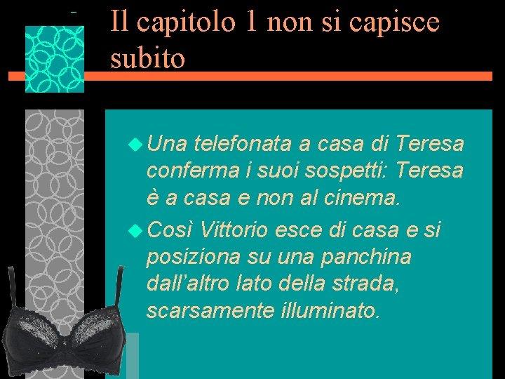 Il capitolo 1 non si capisce subito u Una telefonata a casa di Teresa