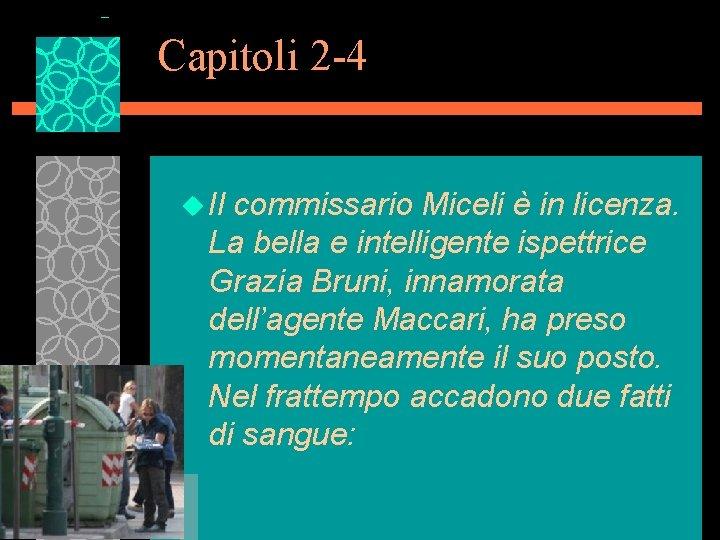 Capitoli 2 -4 u Il commissario Miceli è in licenza. La bella e intelligente