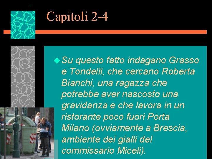 Capitoli 2 -4 u Su questo fatto indagano Grasso e Tondelli, che cercano Roberta