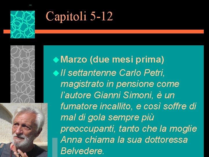 Capitoli 5 -12 u Marzo (due mesi prima) u Il settantenne Carlo Petri, magistrato