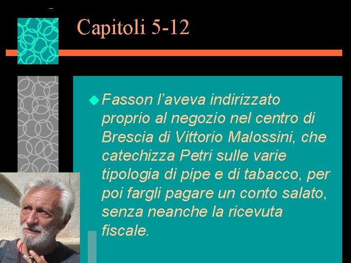 Capitoli 5 -12 u Fasson l'aveva indirizzato proprio al negozio nel centro di Brescia