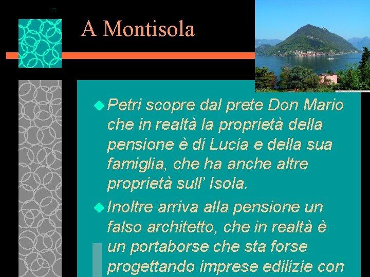 A Montisola u Petri scopre dal prete Don Mario che in realtà la proprietà