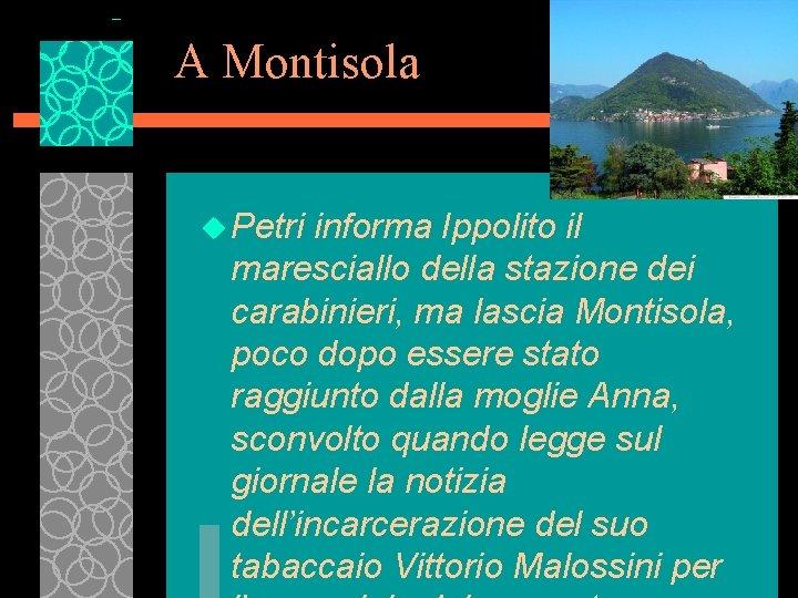 A Montisola u Petri informa Ippolito il maresciallo della stazione dei carabinieri, ma lascia