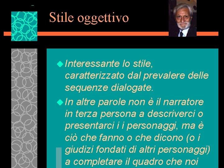 Stile oggettivo u Interessante lo stile, caratterizzato dal prevalere delle sequenze dialogate. u In