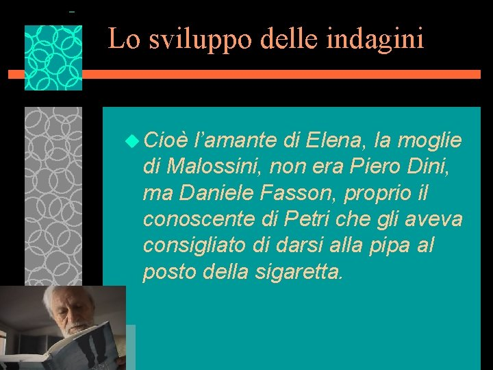 Lo sviluppo delle indagini u Cioè l'amante di Elena, la moglie di Malossini, non