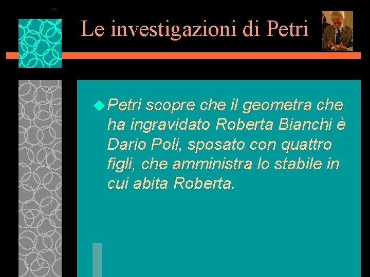 Le investigazioni di Petri u Petri scopre che il geometra che ha ingravidato Roberta
