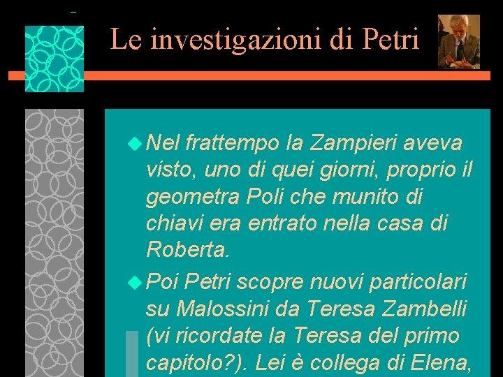 Le investigazioni di Petri u Nel frattempo la Zampieri aveva visto, uno di quei